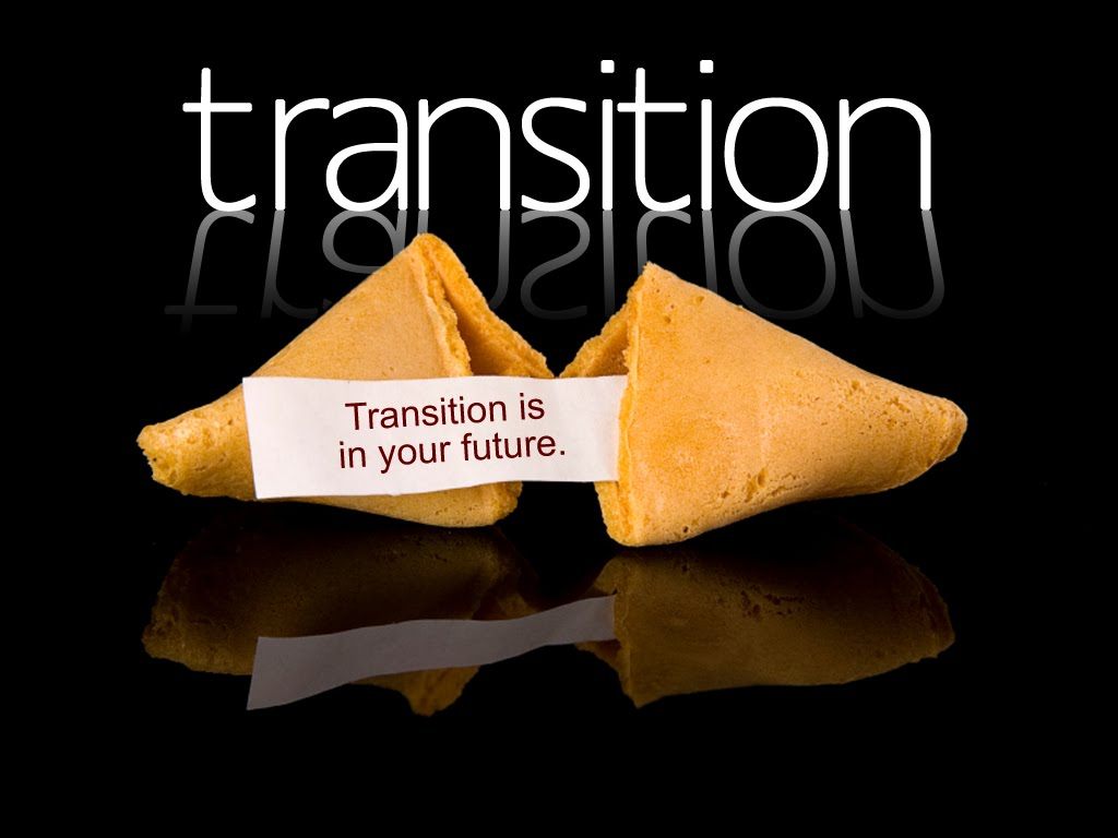 Transition is in your future.